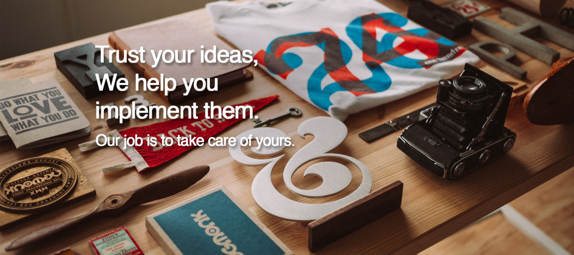 Trust your ideas, We help you implement them.